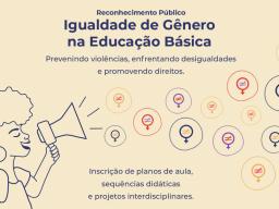 Estão abertas as inscrições para o #EditalIgualdadedeGênero na Educação Básica! O edital irá reunir planos de aulas, sequências didáticas e projetos interdisciplinares que promovam a igualdade de gênero na Educação Básica.